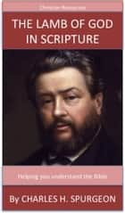 The Lamb Of God In Scripture - A Trusted Commentary ebook by Charles H. Spurgeon