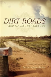 Dirt Roads - Poetry and Memoirs ebook by Barbara Jean Ruther