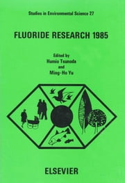 Fluoride Research 1985: Selected Papers from the 14th Conference of the International Society for Fluoride Research, Morioka, Japan, 12-15 June 1985 ebook by Tsunoda, H.