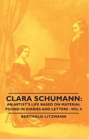 Clara Schumann: An Artist's Life Based on Material Found in Diaries and Letters - Vol II ebook by Berthold Litzmann