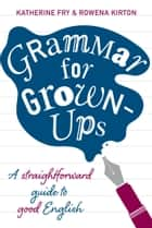 Grammar for Grown-ups ebook by Katherine Fry, Rowena Kirton