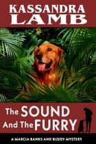 The Sound and The Furry - A Marcia Banks and Buddy Mystery, #7 ebook by Kassandra Lamb