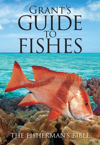 Grant's Guide to Fishes - The Fisherman's Bible e-kirjat by E.M. Grant