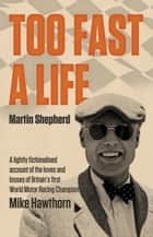 Too Fast A Life ebook by Martin Shepherd