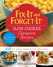 Fix-It and Forget-It Slow Cooker Champion Recipes - 450 of Our Very Best Recipes ebook by Phyllis Good