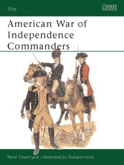 American War of Independence Commanders ebook by René Chartrand,Richard Hook