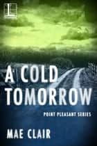 A Cold Tomorrow eBook by Mae Clair