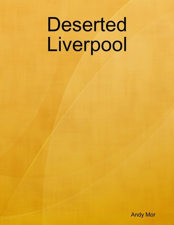 Deserted Liverpool ebook by Andy Mor