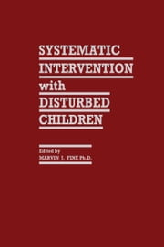 Systematic Intervention with Disturbed Children ebook by Marvin J. Fine