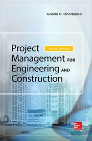 Project Management for Engineering and Construction, Third Edition ebook by Garold (Gary) D. Oberlender