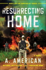 Resurrecting Home - A Novel ebook by A. American