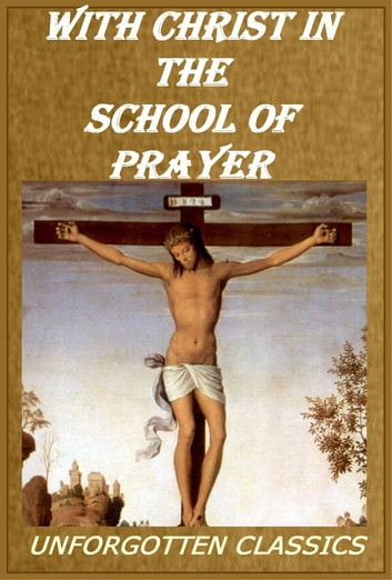 WITH CHRIST IN THE SCHOOL OF PRAYER ebook by ANDREW MURRAY