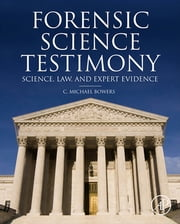 Forensic Testimony - Science, Law and Expert Evidence ebook by C. Michael Bowers
