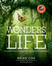 Wonders of Life - Exploring the Most Extraordinary Phenomenon in the Universe ebook by Brian Cox