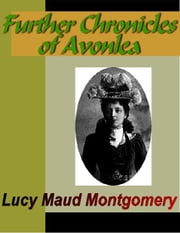Further Chronicles of Avonlea ebook by Montgomery, Lucy Maud