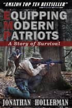 EMP: A Story of Survival - EMP: Equipping Modern Patriots, #1 ebook by Jonathan Hollerman
