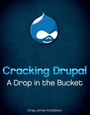 Cracking Drupal - A Drop in the Bucket ebook by Greg Knaddison