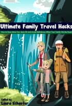 Ultimate Family Travel Hacks ebook by Laura Schaefer