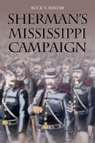 Sherman's Mississippi Campaign ebook by Buck T. Foster