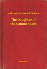 The Daughter of the Commandant ebook by Aleksandr Sergeyevich Pushkin