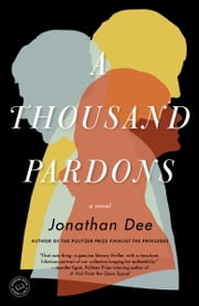 A Thousand Pardons - A Novel ebook by Jonathan Dee