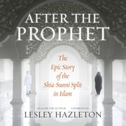 After the Prophet - The Epic Story of the Shia-Sunni Split in Islam audiobook by Lesley Hazleton