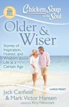 Chicken Soup for the Soul: Older & Wiser - Stories of Inspiration, Humor, and Wisdom about Life at a Certain Age ebook by Jack Canfield, Mark Victor Hansen, Amy Newmark