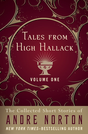 Tales from High Hallack Volume One - The Collected Short Stories of Andre Norton ebook by Andre Norton