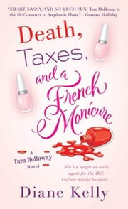 Death, Taxes, and a French Manicure - A Tara Holloway Novel ebook by Diane Kelly
