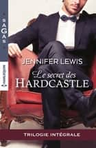 Le secret des Hardcastle - Intégrale 3 romans ebook by Jennifer Lewis