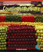 Counting at the Store: Learning to Count from 6 to 10 ebook by Kernan, Elizabeth