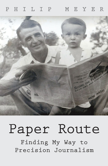 Paper Route - Finding My Way to Precision Journalism ebook by Philip Meyer