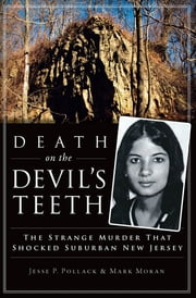Death on the Devil's Teeth - The Strange Murder That Shocked Suburban New Jersey ebook by Jesse P. Pollack, Mark Moran