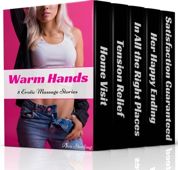Warm Hands: 5 Erotic Massage Stories ebook by Ava Sterling