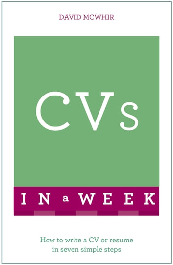 CVs In A Week - How To Write A CV Or Résumé In Seven Simple Steps ebook by David McWhir