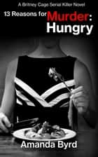 13 Reasons for Murder: Hungry - 13 Reasons for Murder, #4 ebook by Amanda Byrd