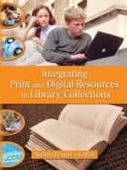 Integrating Print and Digital Resources in Library Collections ebook by Linda S Katz