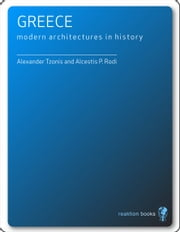Greece - Modern Architectures in History ebook by Alexander Tzonis,Alcestis P. Rodi
