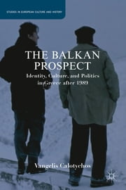 The Balkan Prospect - Identity, Culture, and Politics in Greece after 1989 ebook by Vangelis Calotychos