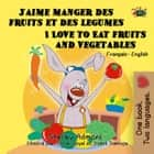 J'aime manger des fruits et des legumes I Love to Eat Fruits and Vegetables (Bilingual French Kids Book) - French English Bilingual Collection eBook by Shelley Admont