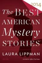 The Best American Mystery Stories 2014 ebook by Otto Penzler, Laura Lippman