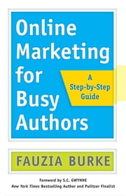 Online Marketing for Busy Authors - A Step-by-Step Guide ebook by Fauzia Burke,S.C. Gwynne