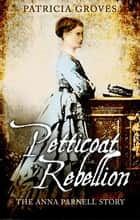 Petticoat Rebellion: The Anna Parnell Story ebook by Patricia Groves