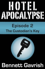 Hotel Apocalypse #2: The Custodian's Key ebook by Bennett Gavrish