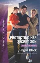 Protecting Her Secret Son ebook by Regan Black
