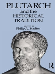 Plutarch and the Historical Tradition ebook by Philip A. Stadter