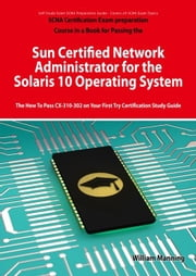 Sun Certified Network Administrator for the Solaris 10 Operating System Certification Exam Preparation Course in a Book for Passing the Solaris Networ ebook by Manning, William