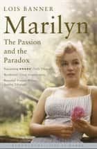 Marilyn - The Passion and the Paradox ebook by Lois Banner