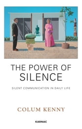 The Power of Silence: Silent Communication in Daily Life - Silent Communication in Daily Life ebook by Colum Kenny
