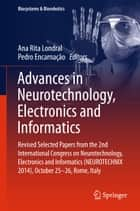 Advances in Neurotechnology, Electronics and Informatics ebook by Ana Rita Londral,Pedro Encarnação